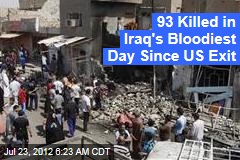 93 Killed in Iraq&amp;#39;s Bloodiest Day Since US Exit