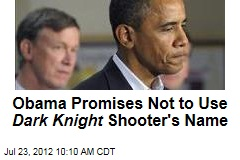 Obama Promises Not to Use Dark Knight Shooter&amp;#39;s Name