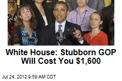 White House: Stubborn GOP Will Cost You $1,600