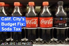 Calif. City&amp;#39;s Budget Fix: Soda Tax