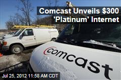 Comcast Unveils $300 &amp;#39;Platinum&amp;#39; Internet