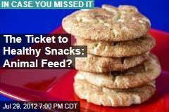 The Ticket to Healthy Snacks: Animal Feed?