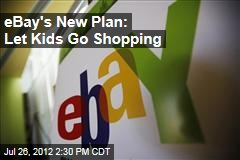 eBay's New Plan: Let Kids Go Shopping