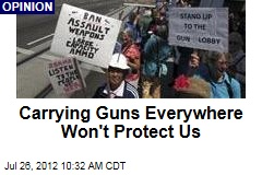 Carrying Guns Everywhere Won&amp;#39;t Protect Us