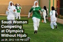 Saudi Woman Competing at Olympics Without Hijab