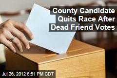 County Candidate Quits Race After Dead Friend Votes