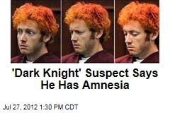 &amp;#39;Dark Knight&amp;#39; Suspect Says He Has Amnesia