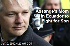 Assange's Mom in Ecuador to Fight for Son