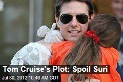 Tom Cruise&amp;#39;s Plot: Spoil Suri