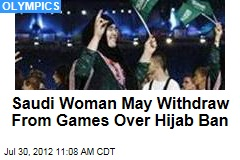 Saudi Woman May Withdraw From Games Over Hijab Ban