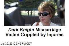Dark Knight Miscarriage Victim Crippled by Injuries