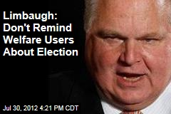 Limbaugh: Don&amp;#39;t Remind Welfare Users About Election