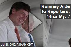 Romney Aide to Reporters: 'Kiss My...'