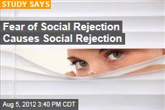 Fear of Social Rejection Causes Social Rejection