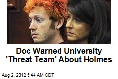 Doc Warned University &amp;#39;Threat Team&amp;#39; About Holmes