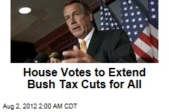 House Votes to Extend Bush Tax Cuts