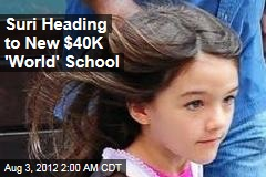 Suri Heading to New $40K &amp;#39;World&amp;#39; School