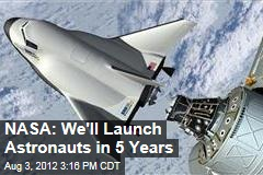NASA: We'll Launch Astronauts in 5 Years