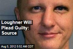 Loughner Will Plead Guilty: Source