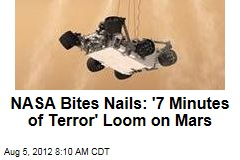 NASA Bites Nails: &amp;#39;7 Minutes of Terror&amp;#39; Loom on Mars