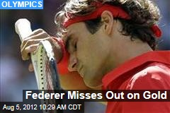 Federer Misses Out on Gold