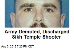Army Demoted, Discharged Sikh Temple Shooter