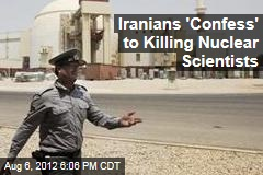Iranians 'Confess' to Killing Nuclear Scientists