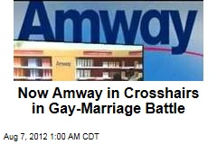 Now Amway in Crosshairs of Gay Marriage Battle
