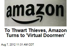 To Thwart Thieves, Amazon Turns to &amp;#39;Virtual Doormen&amp;#39;