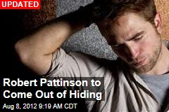 Robert Pattinson to Come Out of Hiding