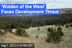 'Walden of the West' Faces Development Threat