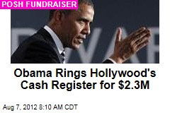 Obama Rings Hollywood&amp;#39;s Cash Register for $2.3M