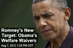 Romney's New Target: Obama's Welfare Waivers