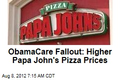 ObamaCare Fallout: Higher Papa John&amp;#39;s Pizza Prices