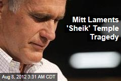 Mitt Laments &amp;#39;Sheik&amp;#39; Temple Tragedy