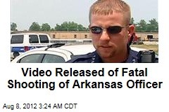 Video Released of Fatal Shooting of Ark. Officer