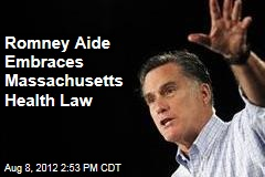 Romney Aide Embraces Massachusetts Health Law