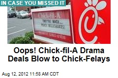 Oops! Chick-fil-A Drama Deals Blow to Chick-Felays
