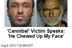 'Cannibal' Victim Speaks: 'He Chewed Up My Face'