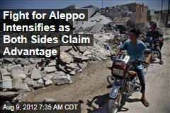 Fight for Aleppo Intensifies as Both Sides Claim Advantage