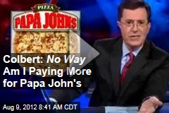 Colbert: No Way Am I Paying More for Papa John&amp;#39;s
