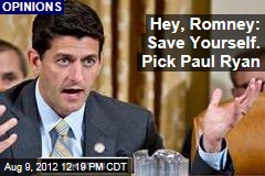 Hey, Romney: Save Yourself. Pick Paul Ryan