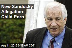 New Sandusky Allegation: Child Porn