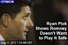 Ryan Pick Shows Romney Doesn't Want to Play It Safe