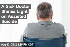 A Sick Doctor Shines Light on Assisted Suicide