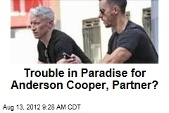 Trouble in Paradise for Anderson Cooper, Partner?