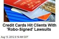 Credit Cards Hit Clients With 'Robo-Signed' Lawsuits