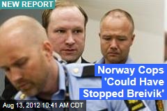 Norway Cops 'Could Have Stopped Breivik'
