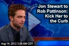 Jon Stewart to Rob Pattinson: Kick Her to the Curb