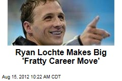 Ryan Lochte Books First of Many 'Fratty Career Moves'